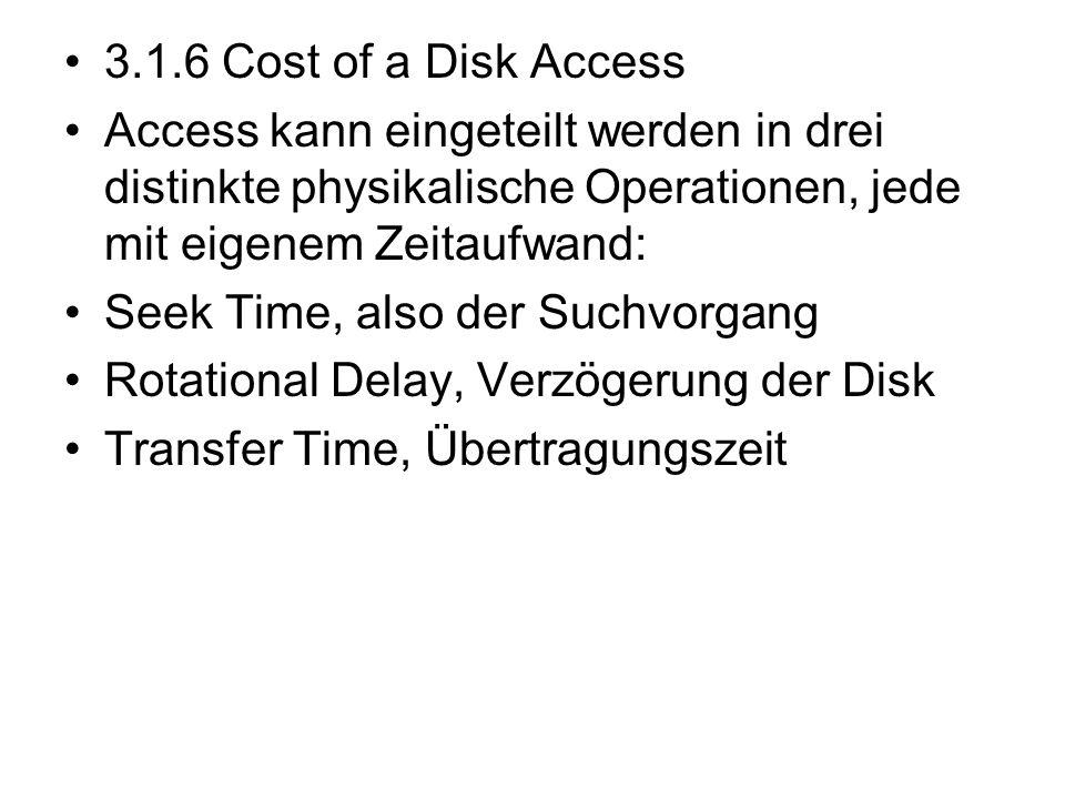 3.1.6 Cost of a Disk Access Access kann eingeteilt werden in drei distinkte physikalische Operationen, jede mit eigenem Zeitaufwand: