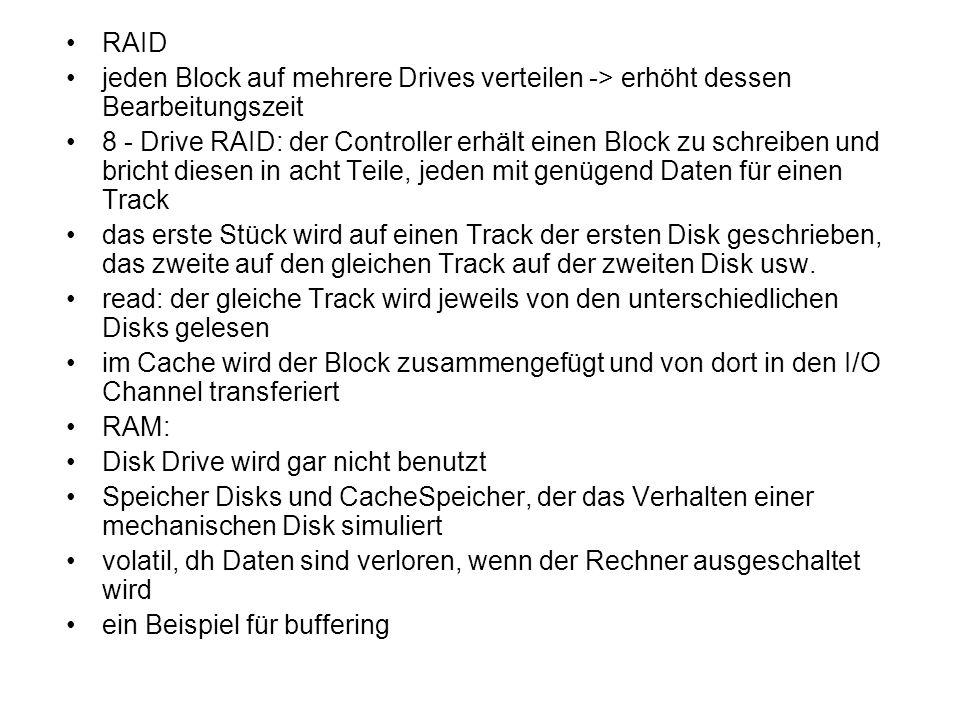 RAID jeden Block auf mehrere Drives verteilen -> erhöht dessen Bearbeitungszeit.