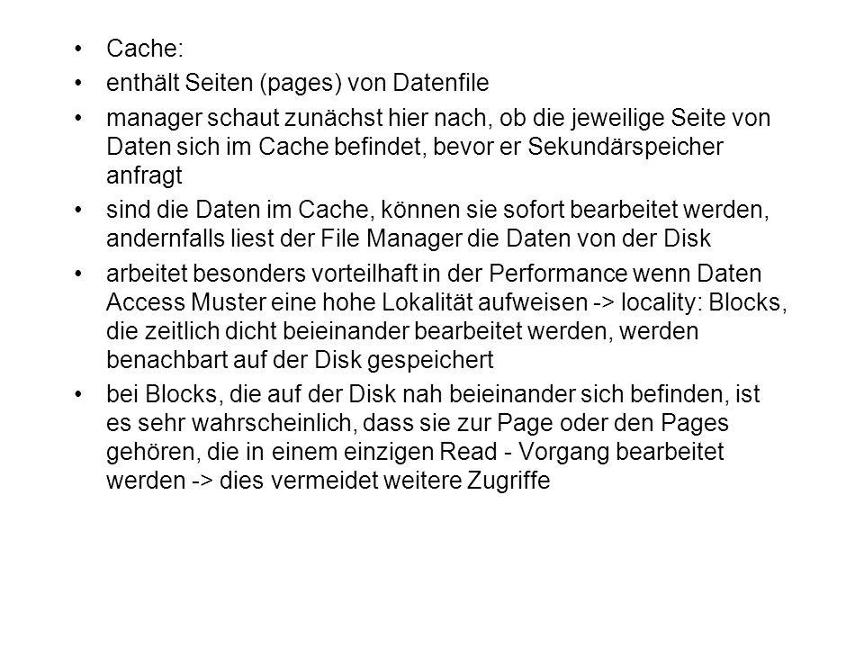 Cache: enthält Seiten (pages) von Datenfile.