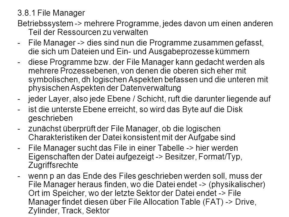 3.8.1 File Manager Betriebssystem -> mehrere Programme, jedes davon um einen anderen Teil der Ressourcen zu verwalten.