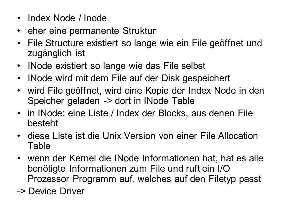 Index Node / Inode eher eine permanente Struktur. File Structure existiert so lange wie ein File geöffnet und zugänglich ist.