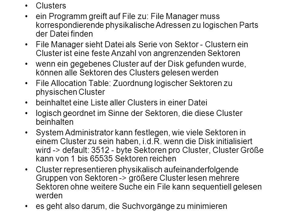 Clusters ein Programm greift auf File zu: File Manager muss korrespondierende physikalische Adressen zu logischen Parts der Datei finden.