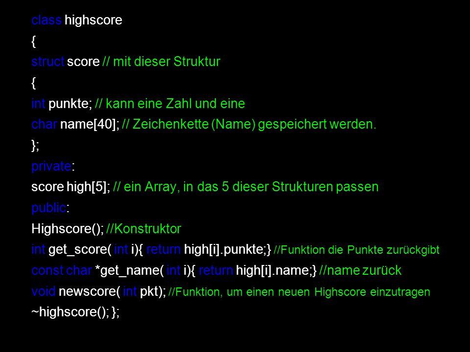 class highscore { struct score // mit dieser Struktur. int punkte; // kann eine Zahl und eine.