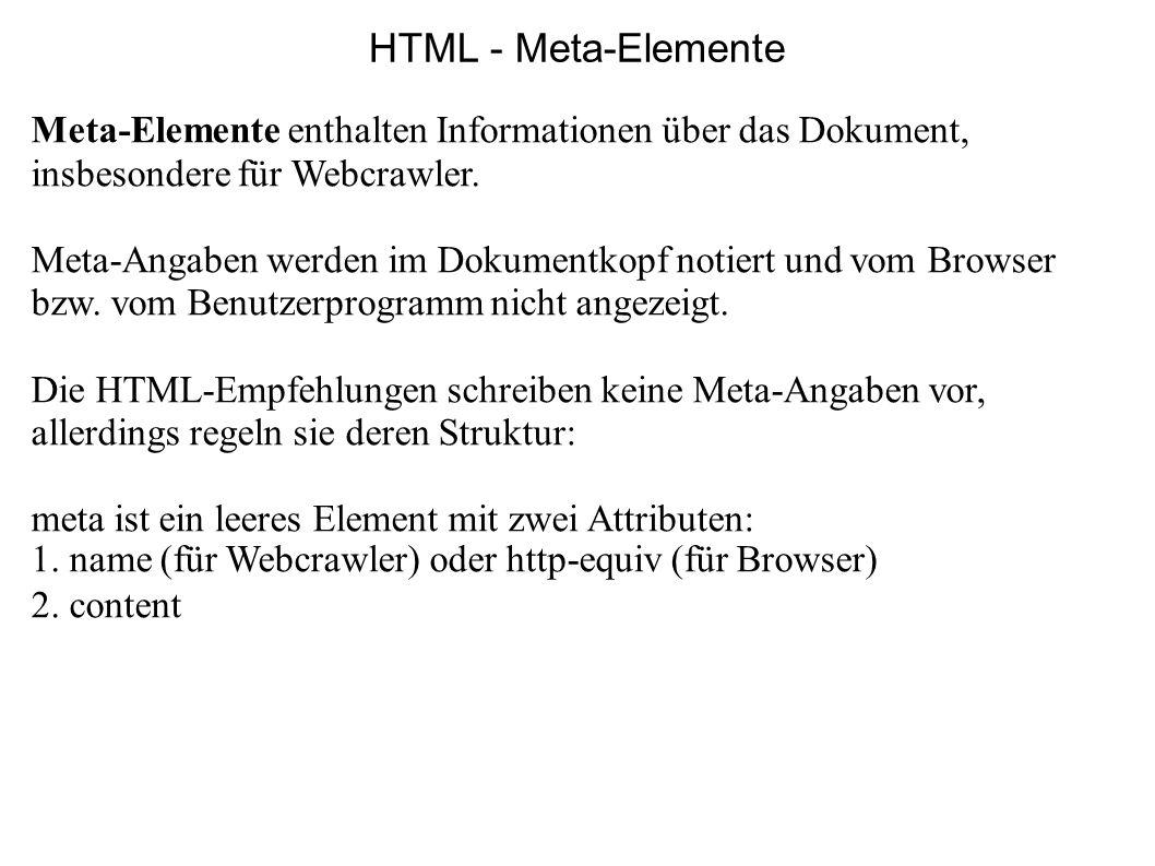 HTML - Meta-ElementeMeta-Elemente enthalten Informationen über das Dokument, insbesondere für Webcrawler.