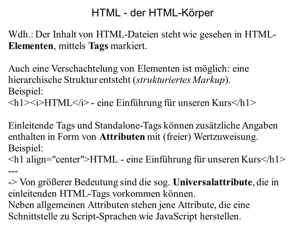 HTML - der HTML-KörperWdh.: Der Inhalt von HTML-Dateien steht wie gesehen in HTML-Elementen, mittels Tags markiert.