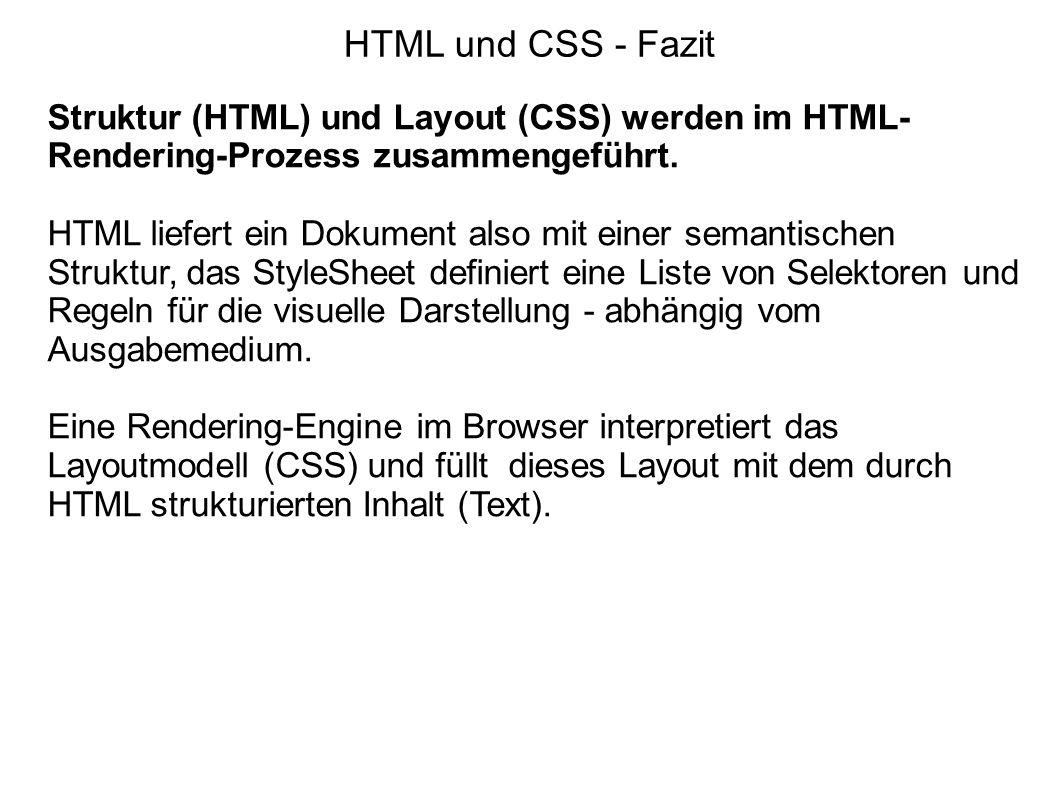 HTML und CSS - FazitStruktur (HTML) und Layout (CSS) werden im HTML-Rendering-Prozess zusammengeführt.