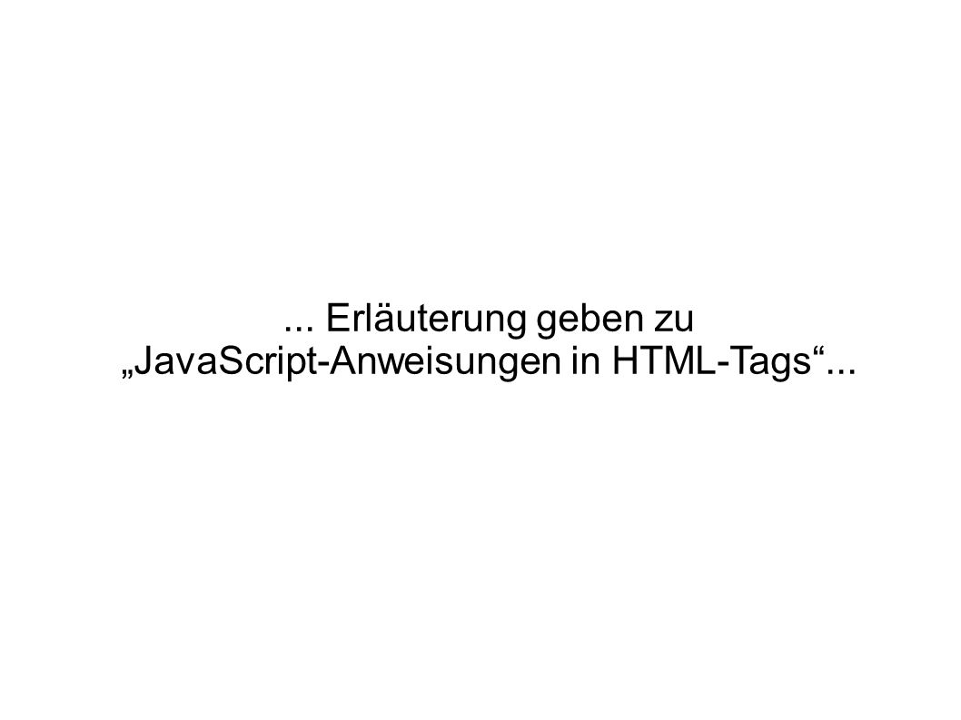 """JavaScript-Anweisungen in HTML-Tags ..."
