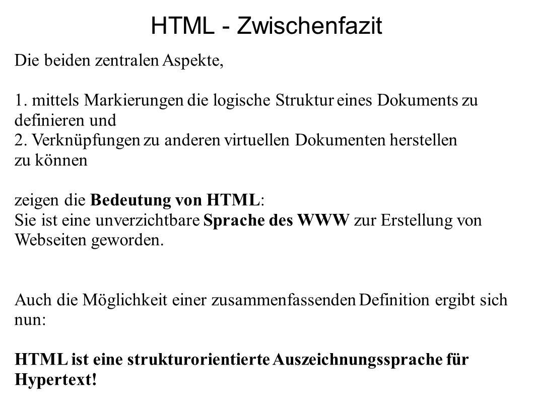 HTML - Zwischenfazit Die beiden zentralen Aspekte,