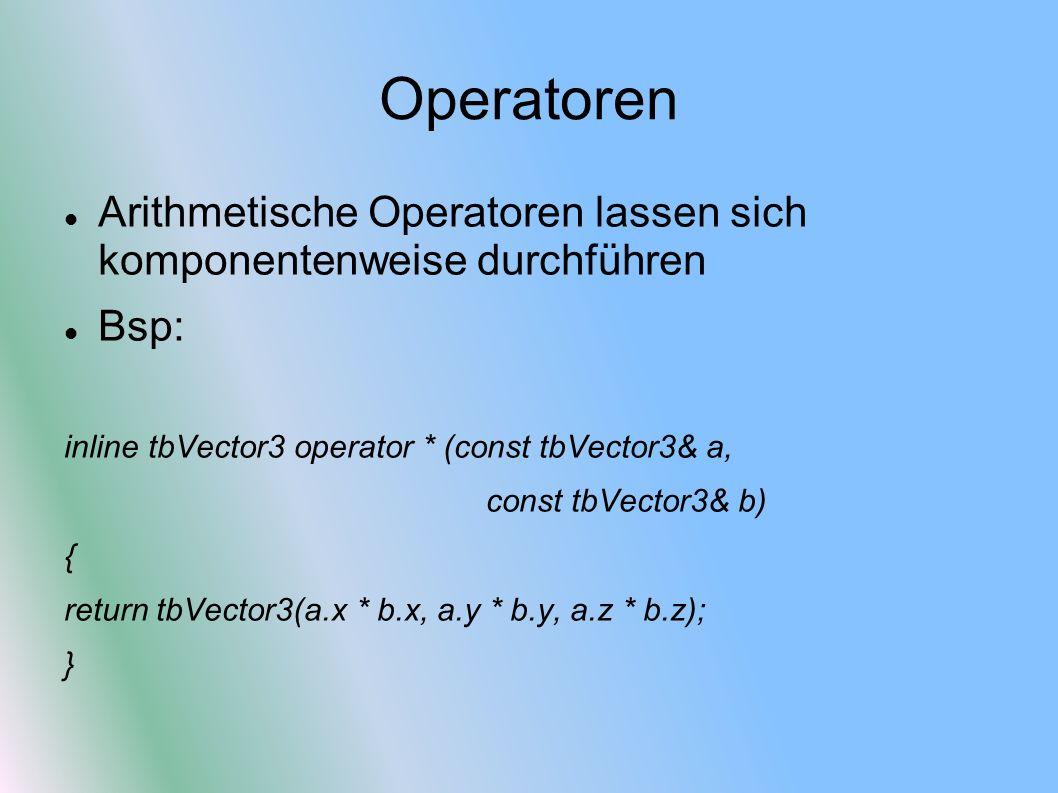Operatoren Arithmetische Operatoren lassen sich komponentenweise durchführen. Bsp: inline tbVector3 operator * (const tbVector3& a,