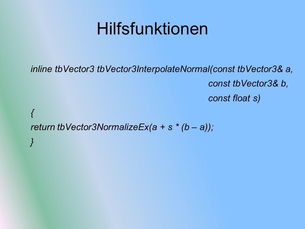 Hilfsfunktionen inline tbVector3 tbVector3InterpolateNormal(const tbVector3& a, const tbVector3& b,