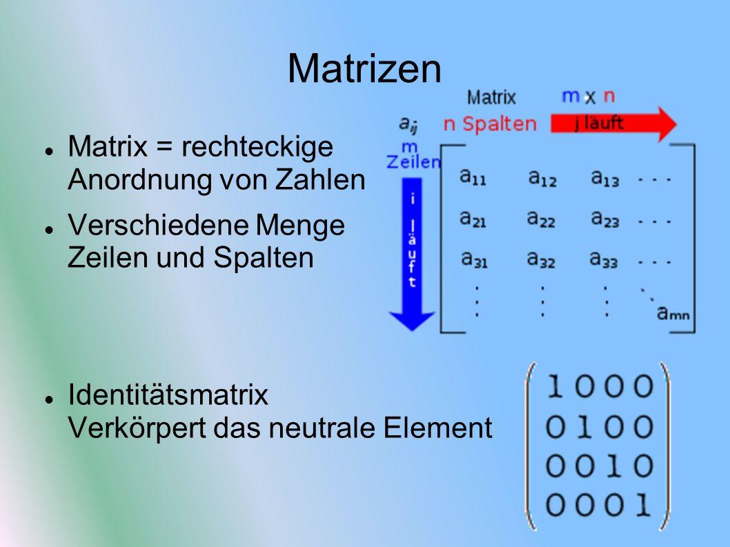 Matrizen Matrix = rechteckige Anordnung von Zahlen