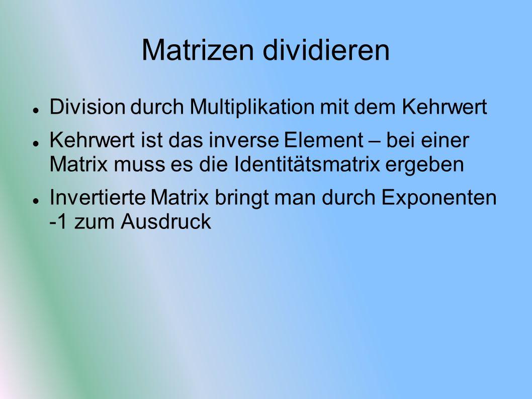 Matrizen dividieren Division durch Multiplikation mit dem Kehrwert