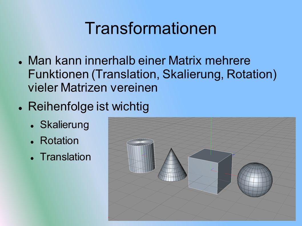 Transformationen Man kann innerhalb einer Matrix mehrere Funktionen (Translation, Skalierung, Rotation) vieler Matrizen vereinen.