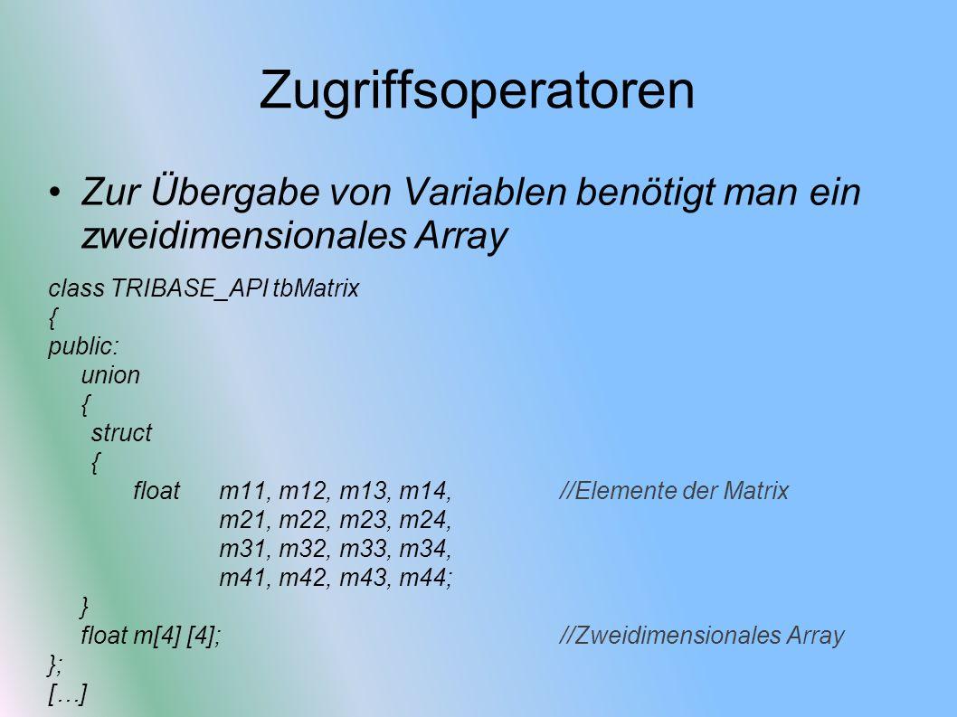 Zugriffsoperatoren Zur Übergabe von Variablen benötigt man ein zweidimensionales Array. class TRIBASE_API tbMatrix.