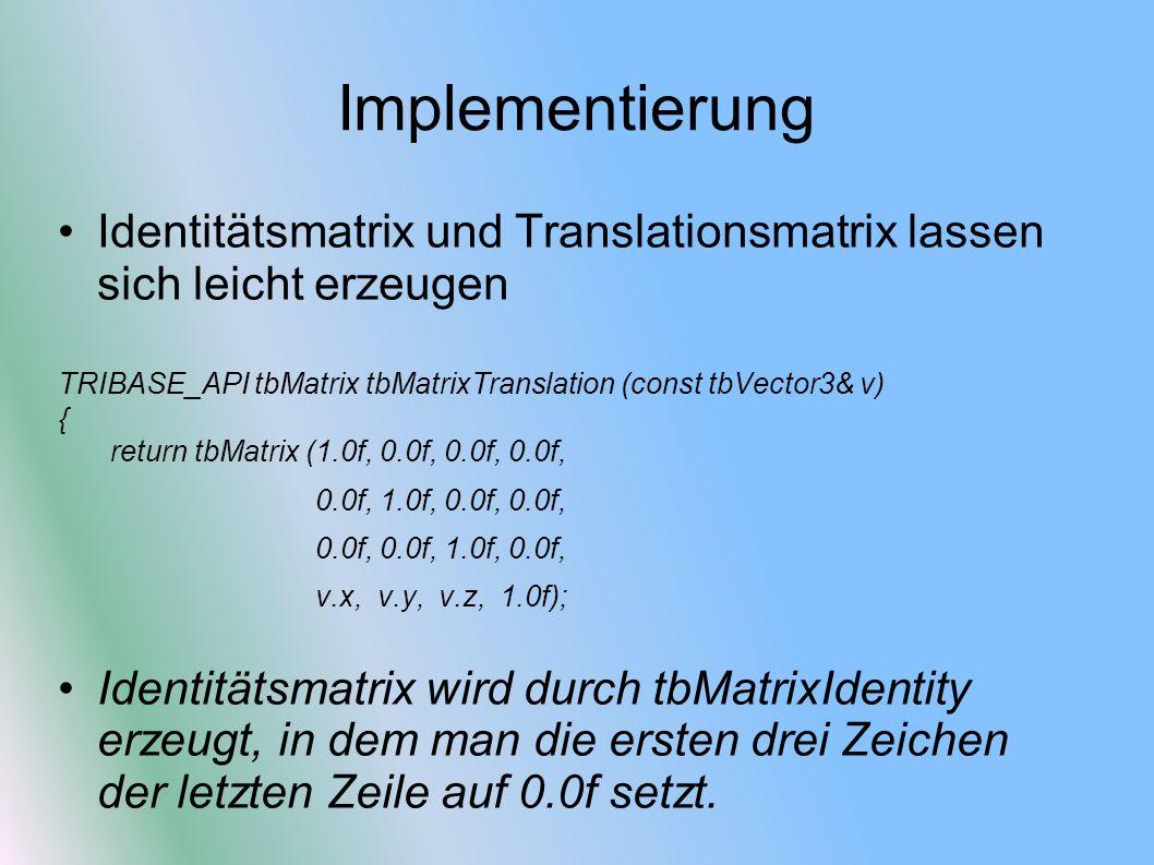 Implementierung Identitätsmatrix und Translationsmatrix lassen sich leicht erzeugen. TRIBASE_API tbMatrix tbMatrixTranslation (const tbVector3& v)