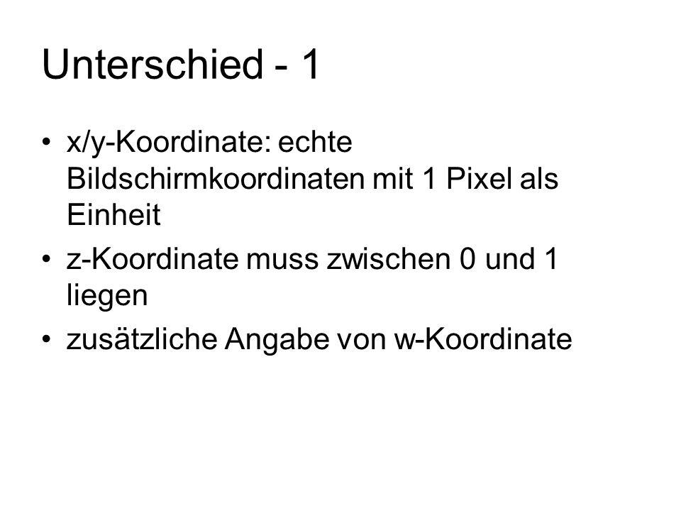 Unterschied - 1 x/y-Koordinate: echte Bildschirmkoordinaten mit 1 Pixel als Einheit. z-Koordinate muss zwischen 0 und 1 liegen.
