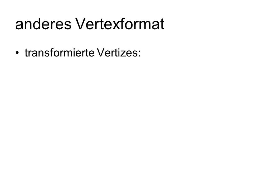 anderes Vertexformat transformierte Vertizes:
