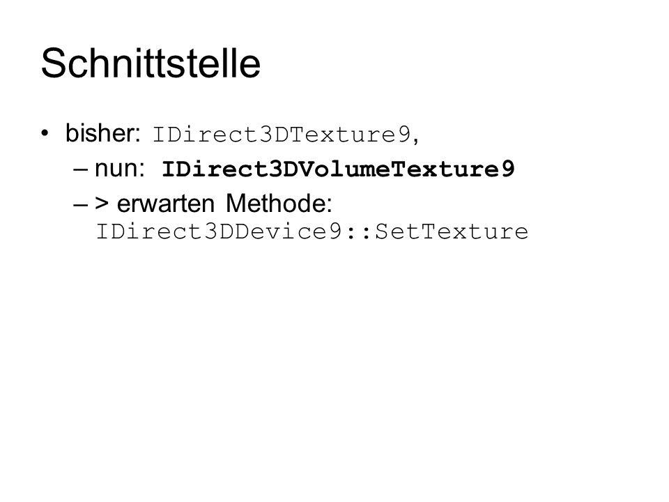 Schnittstelle bisher: IDirect3DTexture9, nun: IDirect3DVolumeTexture9