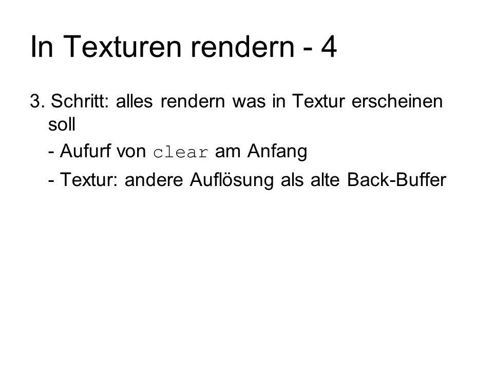 In Texturen rendern - 4 3. Schritt: alles rendern was in Textur erscheinen soll. - Aufurf von clear am Anfang.
