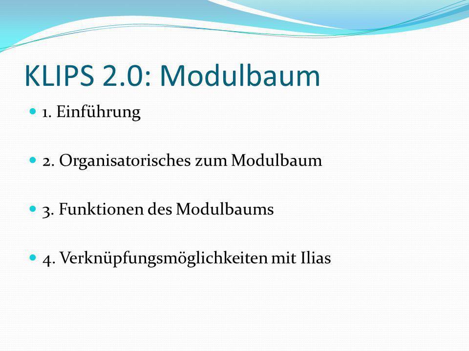 KLIPS 2.0: Modulbaum 1. Einführung 2. Organisatorisches zum Modulbaum