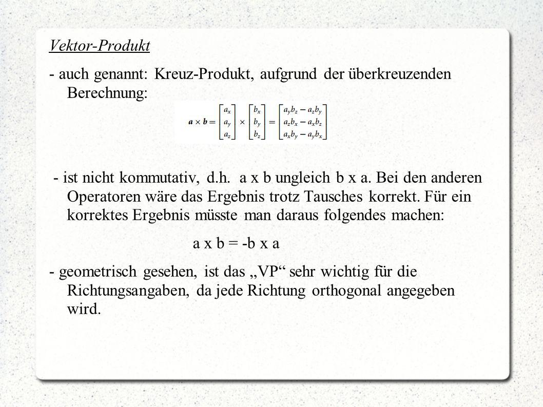 Vektor-Produkt - auch genannt: Kreuz-Produkt, aufgrund der überkreuzenden Berechnung: