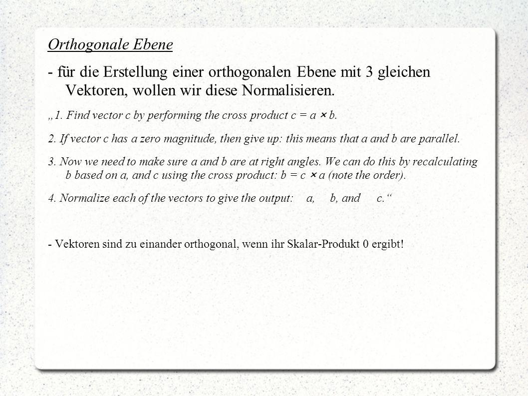 Orthogonale Ebene - für die Erstellung einer orthogonalen Ebene mit 3 gleichen Vektoren, wollen wir diese Normalisieren.