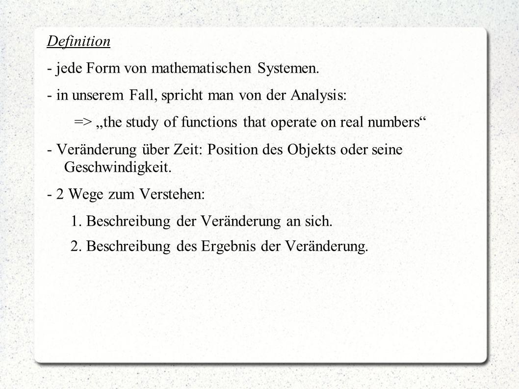 Definition - jede Form von mathematischen Systemen. - in unserem Fall, spricht man von der Analysis: