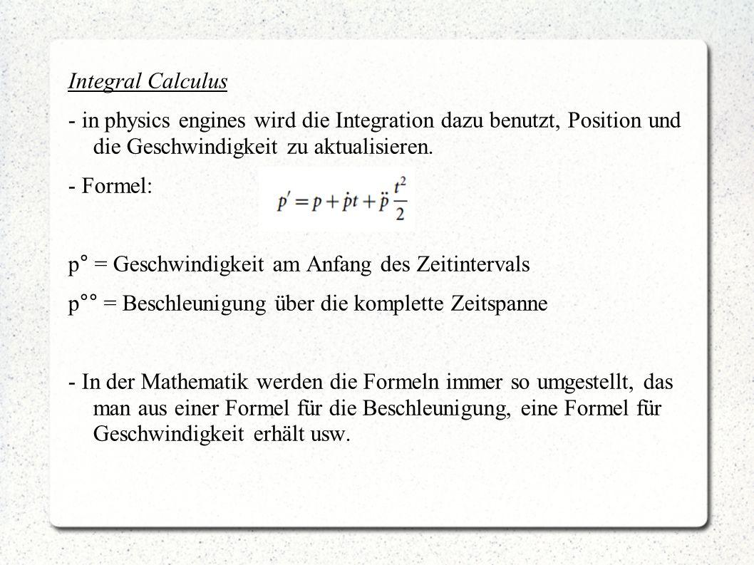 Integral Calculus - in physics engines wird die Integration dazu benutzt, Position und die Geschwindigkeit zu aktualisieren.