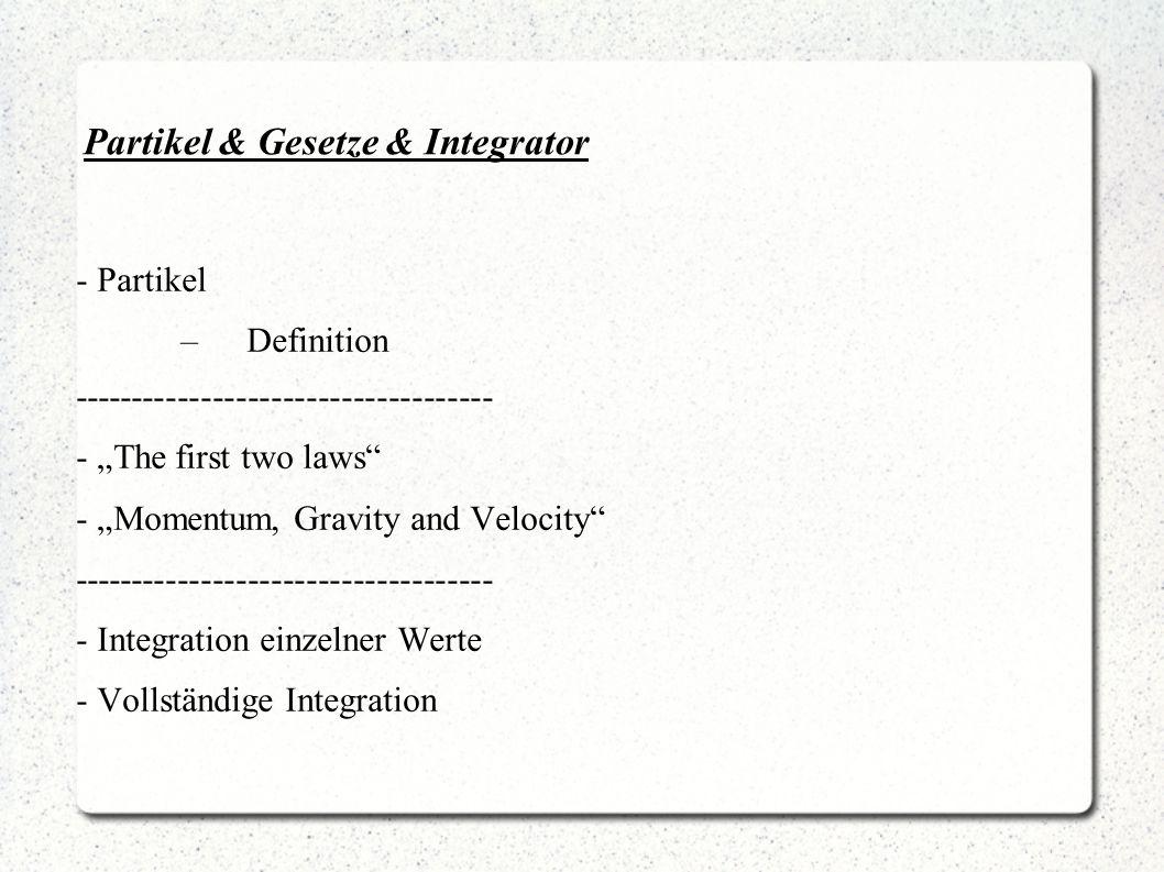 Partikel & Gesetze & Integrator