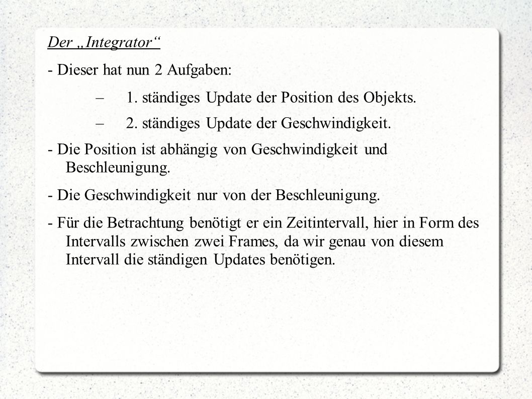 """Der """"Integrator - Dieser hat nun 2 Aufgaben: 1. ständiges Update der Position des Objekts. 2. ständiges Update der Geschwindigkeit."""