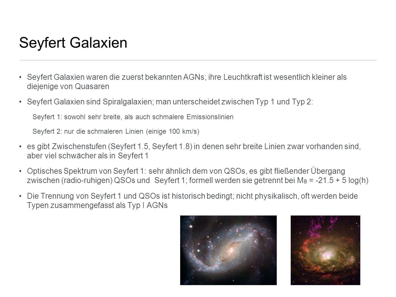 Seyfert Galaxien Seyfert Galaxien waren die zuerst bekannten AGNs; ihre Leuchtkraft ist wesentlich kleiner als diejenige von Quasaren.