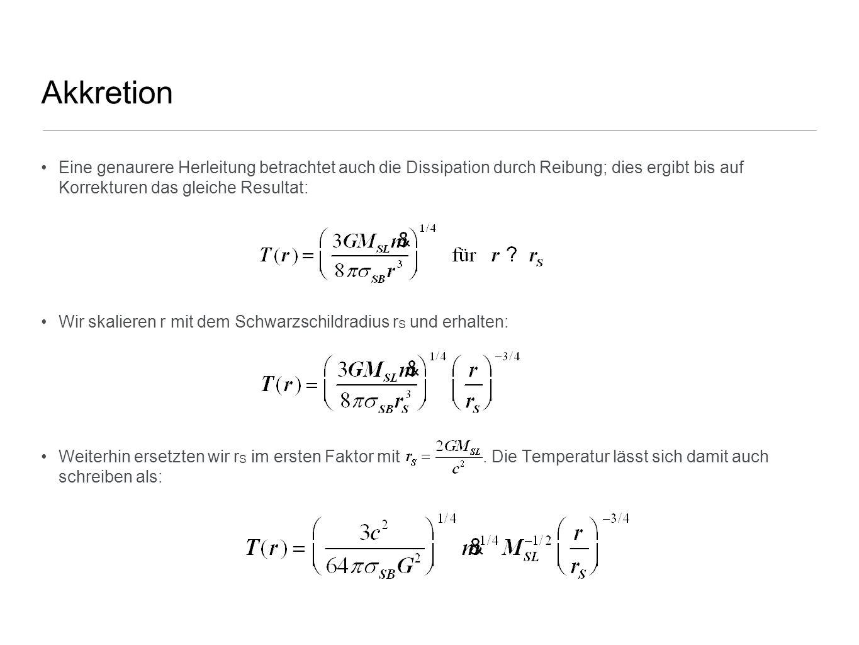 Akkretion Eine genaurere Herleitung betrachtet auch die Dissipation durch Reibung; dies ergibt bis auf Korrekturen das gleiche Resultat: