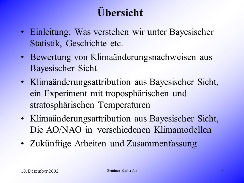Übersicht Einleitung: Was verstehen wir unter Bayesischer Statistik, Geschichte etc. Bewertung von Klimaänderungsnachweisen aus Bayesischer Sicht.