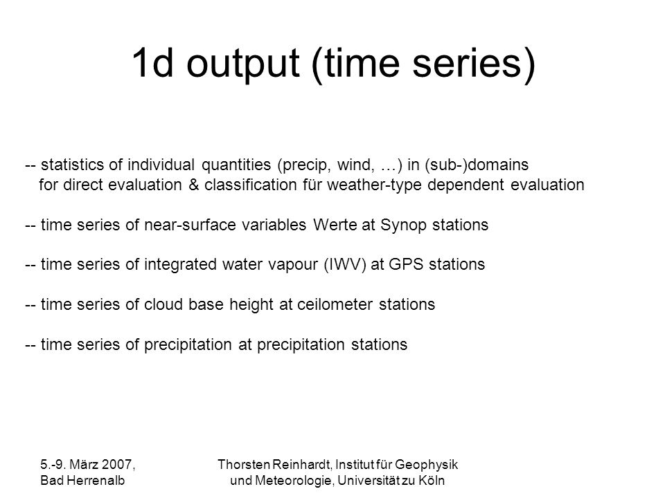 1d output (time series)-- statistics of individual quantities (precip, wind, …) in (sub-)domains.