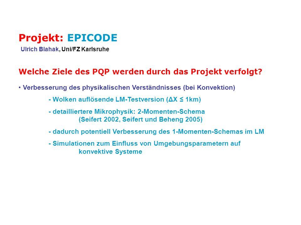 Projekt: EPICODE Ulrich Blahak, Uni/FZ Karlsruhe. Welche Ziele des PQP werden durch das Projekt verfolgt