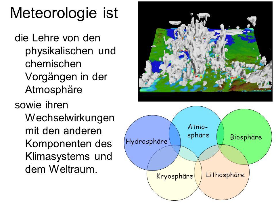 Meteorologie ist die Lehre von den physikalischen und chemischen Vorgängen in der Atmosphäre.