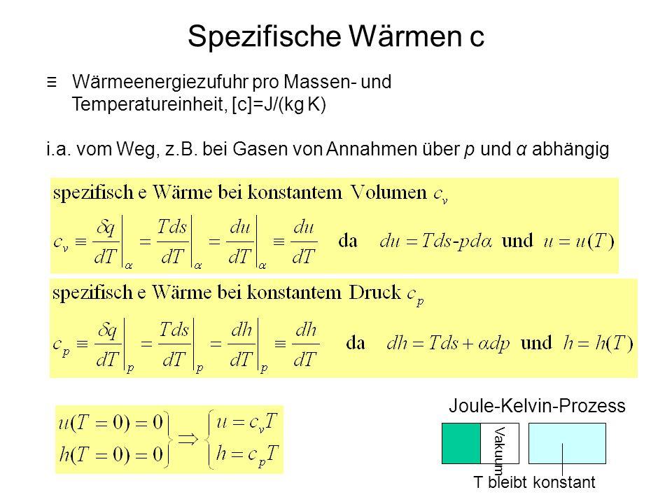 Spezifische Wärmen c ≡ Wärmeenergiezufuhr pro Massen- und