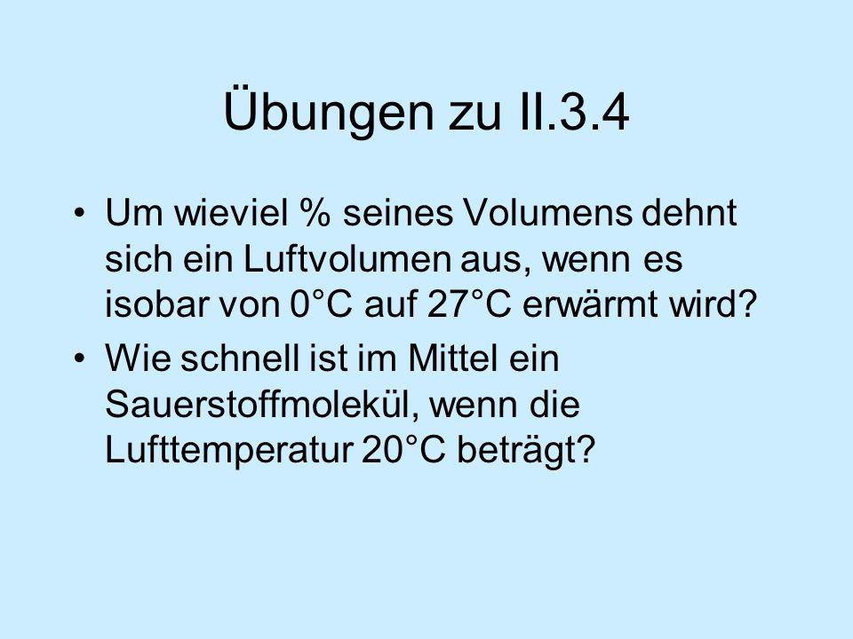 Übungen zu II.3.4 Um wieviel % seines Volumens dehnt sich ein Luftvolumen aus, wenn es isobar von 0°C auf 27°C erwärmt wird