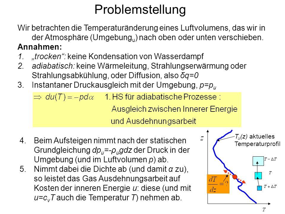 Problemstellung Wir betrachten die Temperaturänderung eines Luftvolumens, das wir in der Atmosphäre (Umgebungu) nach oben oder unten verschieben.