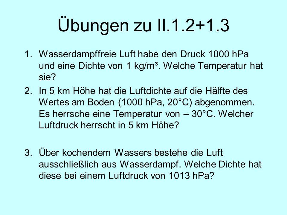 Übungen zu II.1.2+1.3 Wasserdampffreie Luft habe den Druck 1000 hPa und eine Dichte von 1 kg/m³. Welche Temperatur hat sie
