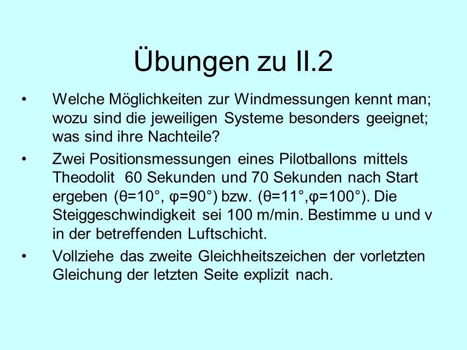 Übungen zu II.2 Welche Möglichkeiten zur Windmessungen kennt man; wozu sind die jeweiligen Systeme besonders geeignet; was sind ihre Nachteile