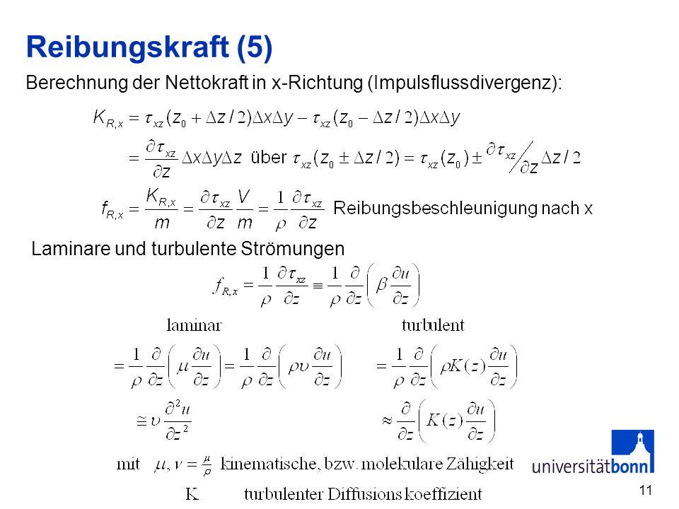 Reibungskraft (5) Berechnung der Nettokraft in x-Richtung (Impulsflussdivergenz): Laminare und turbulente Strömungen.