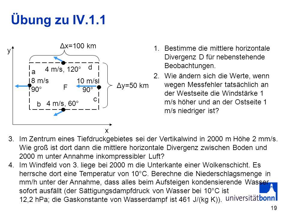 Übung zu IV.1.1 x y F a b c d Δx=100 km Δy=50 km 4 m/s, 60° 10 m/s 90°