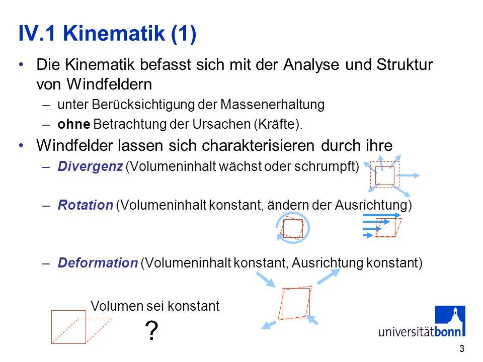 IV.1 Kinematik (1) Die Kinematik befasst sich mit der Analyse und Struktur von Windfeldern. unter Berücksichtigung der Massenerhaltung.