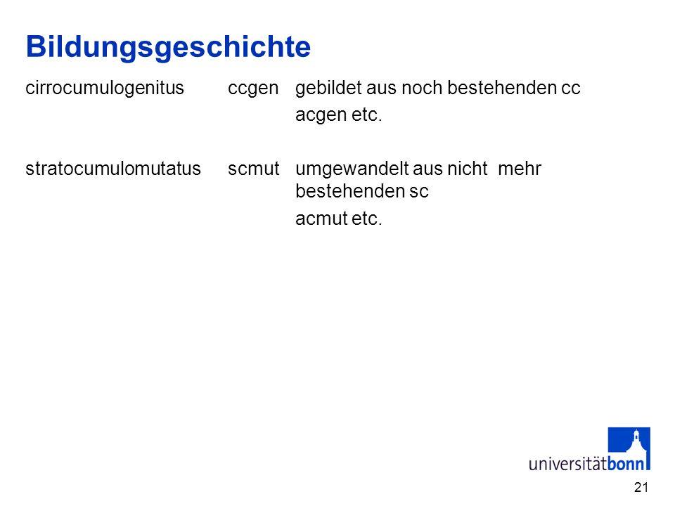 Bildungsgeschichte cirrocumulogenitus ccgen gebildet aus noch bestehenden cc. acgen etc.