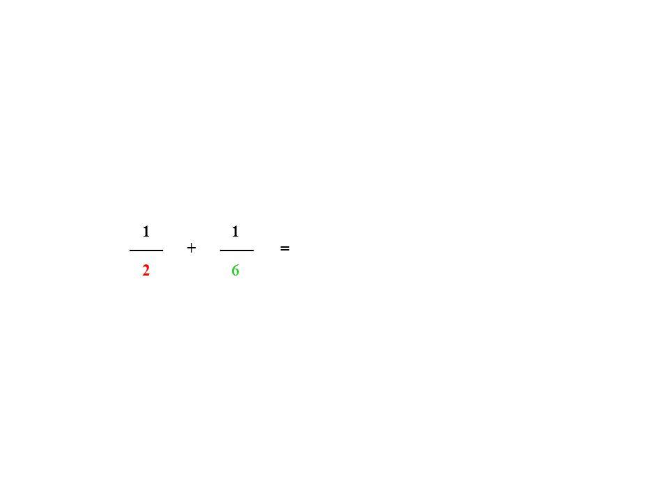 1 1 ____ ____ + = 2 6