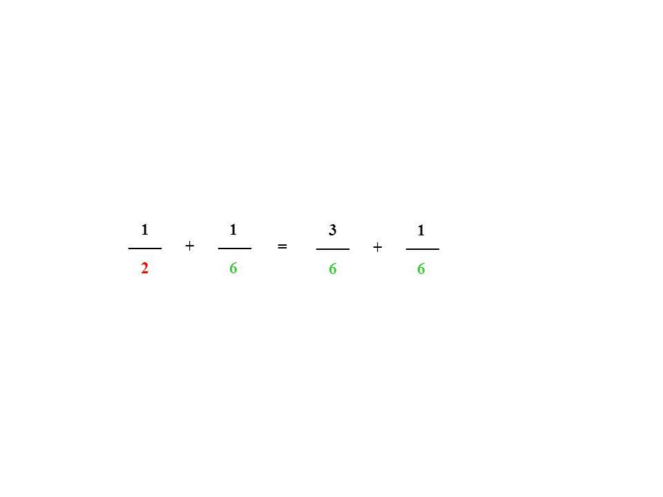1 1 3 1 ____ ____ ____ ____ + = + 2 6 6 6