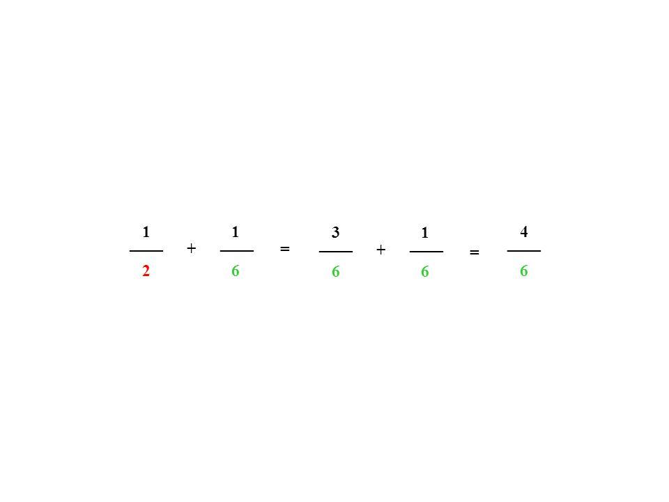 1 1 3 1 4 ____ ____ ____ ____ ____ + = + = 2 6 6 6 6