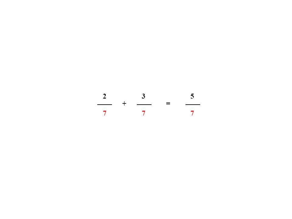 2 3 5 ____ ____ ____ + = 7 7 7