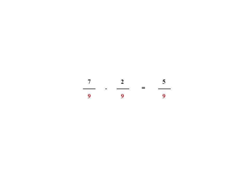 7 2 5 ____ ____ ____ - = 9 9 9